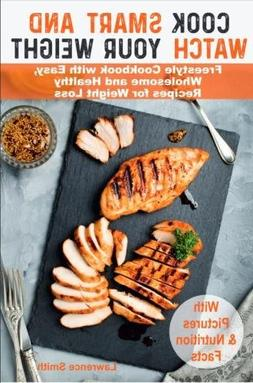 Cook Smart and Watch Your Weight: Freestyle Cookbook with Ea
